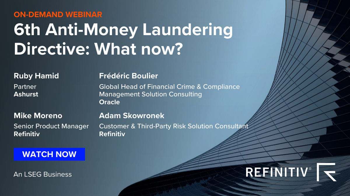 Image promoting Refinitiv's 6th Anti-Money Laundering Directive (6AMLD) 'What now?' webinar. Watch Now.